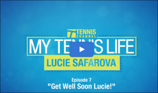 "#MyTennisLife episode 7: ""Get well soon, Lucie Safarova"""